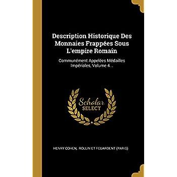 Description Historique Des Monnaies Frappées Sous l'Empire Romain: Communément Appelées Médailles Impériales, Volume 4...