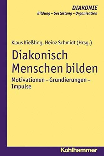 Diakonisch Menschen bilden: Motivationen - Grundierungen - Impulse (Diakonie) (German Edition) by Klaus Kiessling(2014-07-17)