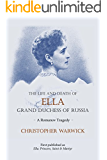 The Life and Death of Ella Grand Duchess of Russia: A Romanov Tragedy