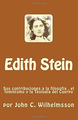 Edith Stein: Sus contribuciones a la filosofia, el feminismo y la Teologia del Cuerpo (Cuerpo Del Teologia)