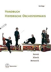 Handbuch historische Orchesterpraxis: Barock - Klassik - Romantik. Mit Notenbeispielen und Abbildungen vom 17. bis in das frühe 19. Jahrhundert ; ... Wissenschaftler und interessierte Laien