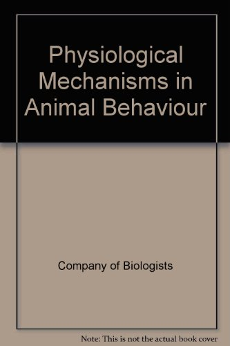 Physiological Mechanisms in Animal Behaviour par Company of Biologists