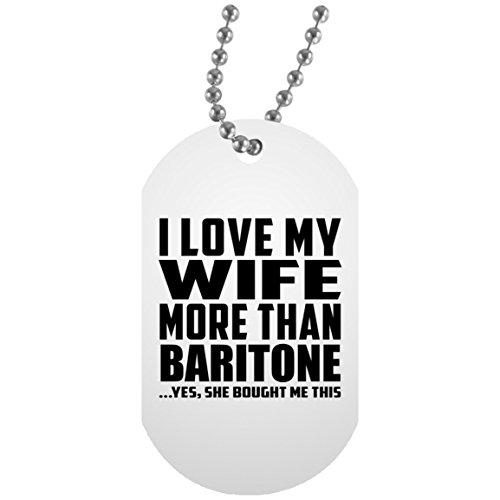 Designsify I Love My Wife More Than Baritone .Yes, She Bought Me This - Military Dog Tag, Militär Hundemarke Silberkette ID-Anhänger Kette, Geschenk für Geburtstag, Weihnachten