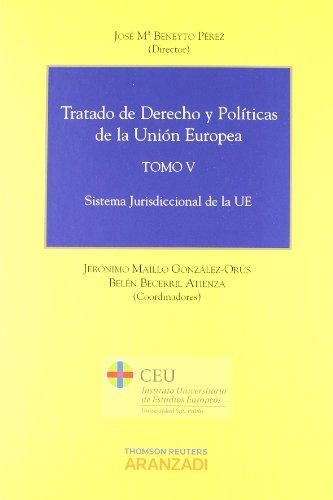 Tratado de Derecho y Políticas de la Unión Europea (Tomo V) - Sistema Jurisdiccional de la UE (Especial) por Jerónimo Maillo González-Orús