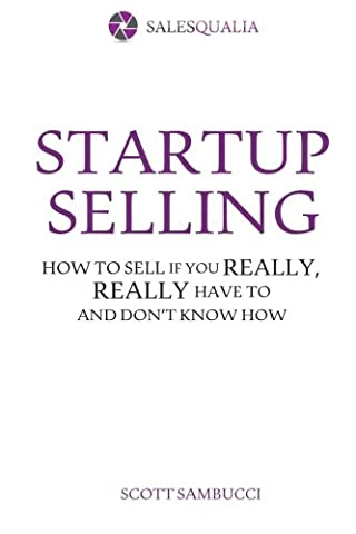 Startup Selling: How to sell if you really, really have