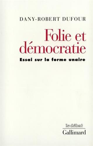 Folie et démocratie: Essai sur la forme unaire