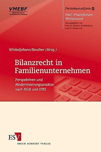 Bilanzrecht in Familienunternehmen: Perspektiven und Modernisierungsansätze nach HGB und IFRS (PwC-Praxisforum Mittelstand, Band 1)