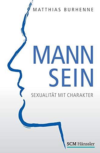 Mann sein: Sexualität mit Charakter