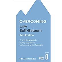 Overcoming Low Self-Esteem, 2nd Edition: A Self-Help Guide Using Cognitive Behavioral Techniques