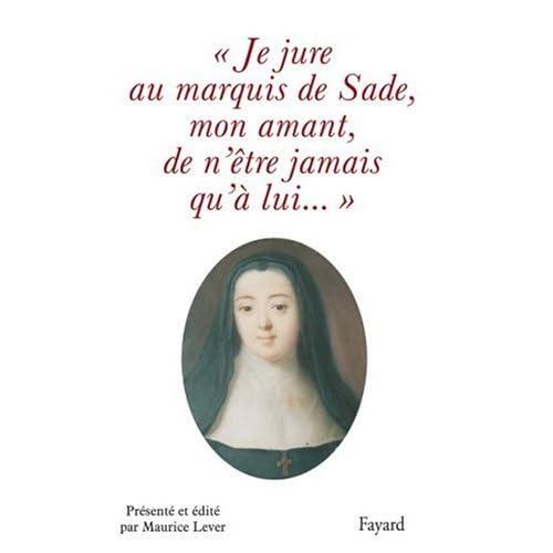 'Je jure au Marquis de Sade, mon amant, de n'être jamais qu'à lui...'