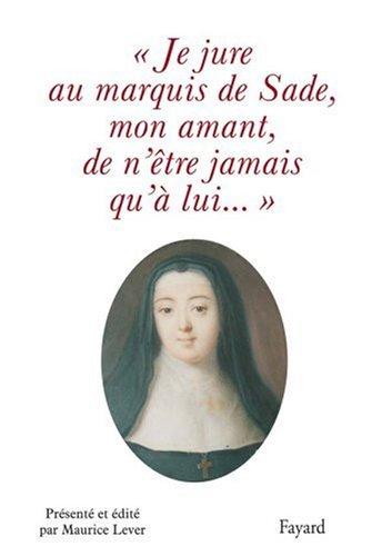 Je jure au Marquis de Sade, mon amant, de n'être jamais qu'à lui.