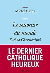 Le souvenir du monde: Essai sur Chateaubriand