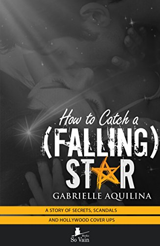 How to Catch a (Falling) Star: A story of Secrets, Scandals and Hollywood Cover-Ups (How to Catch a Star Book 2) by [Aquilina, Gabrielle]