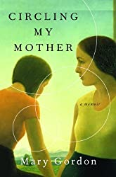 Circling My Mother: A Memoir by Mary Gordon (2007-08-14)