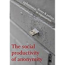 The social productivity of anonymity (Ephemera Vol. 17, No. 2)
