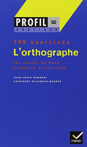 Profil pratique : L'orthographe (100 exercices)