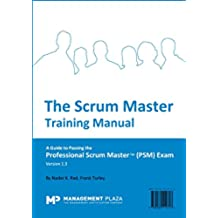 The Scrum Master Training Manual: A Guide to the Professional Scrum Master (PSM) Exam (English Edition)