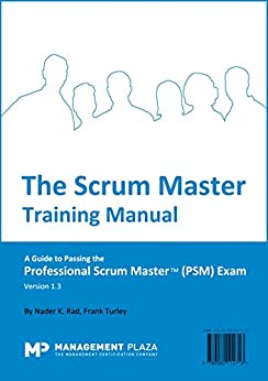 The Scrum Master Training Manual: A Guide to the Professional Scrum Master (PSM) Exam (English Edition) par [K. Rad, Nader, Turley, Frank]