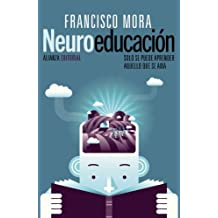 Neuroeducaci??n / Neuroeducation: Solo se puede aprender aquello que se ama / You can only learn what you love (Spanish Edition) by Francisco Mora (2013-05-30)