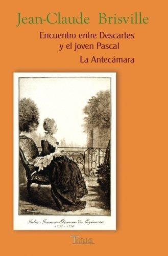 Encuentro Entre Descartes Y El Joven Pascal/La Antecámara (Teatro)