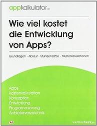 Wie viel kostet die Entwicklung von Apps?: Grundlagen - Ablauf - Stundensätze - Musterkalkulationen