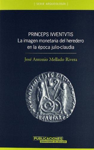 Descargar Libro Princeps Ivventvtis: La imagen monetaria del heredero en la época julio-claudia (Arqueología) de J. A. Mellado Rivera
