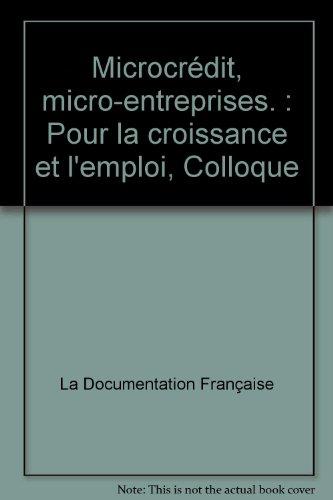 Microcrédit, micro-entreprises. : Pour la croissance et l'emploi, Colloque