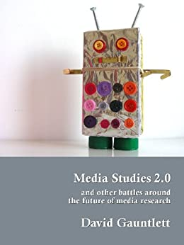 Media Studies 2.0, and Other Battles around the Future of Media Research by [Gauntlett, David]