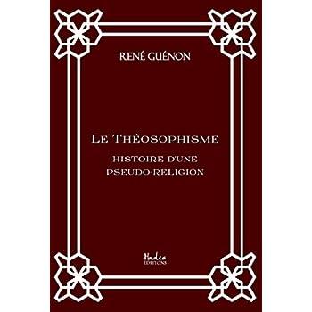 Le Théosophisme: histoire d'une pseudo-religion