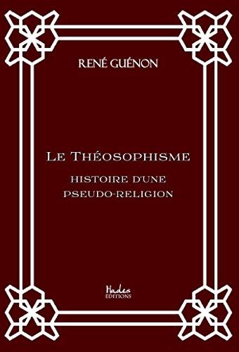 Le Théosophisme: histoire d'une pseudo-religion par René Guénon