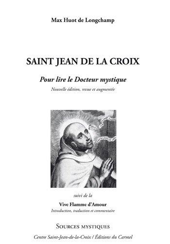 Saint Jean de la croix : Pour lire le Docteur mystique suivi de la Flamme d'Amour