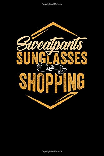 Sweatpants Sunglasses and Shopping: Journal Paper blank