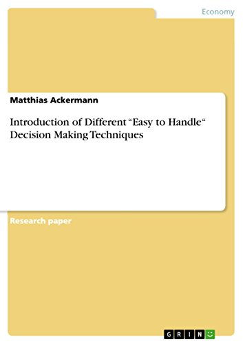 """Introduction of Different """"Easy to Handle"""" Decision Making Techniques"""