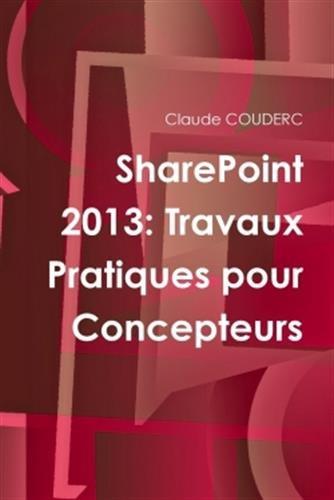SharePoint 2013: Travaux Pratiques pour Concepteurs