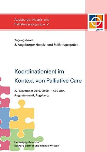Koordination(en) im Kontext von Palliative Care: Tagungsband. 3. Augsburger Hospiz- und Palliativgespräch. 27. November, 09.00 - 17.00 Uhr. Augustanasaal, Augsburg