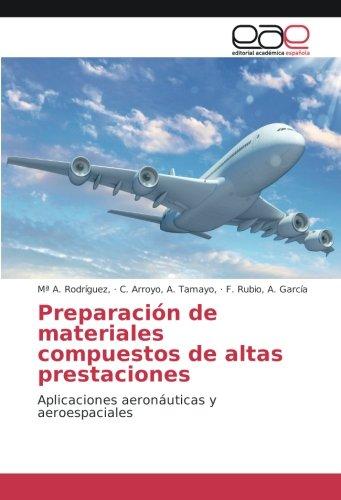 Preparación de materiales compuestos de altas prestaciones: Aplicaciones aeronáuticas y aeroespaciales por Rodríguez