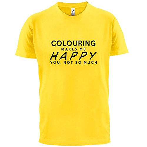 Colouring Makes Me Happy, You Not So Much - Mens T-Shirt - 13 Colours