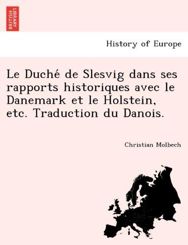 Le Duche de Slesvig dans ses rapports historiques avec le Danemark et le Holstein, etc. Traduction du Danois.