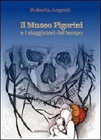 Il museo Pigorini e i viaggiatori del tempo. Ediz. illustrata