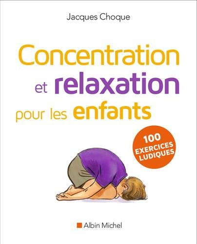 Concentration et relaxation pour les enfants : 100 exercices ludiques à faire à l'école ou à la maison