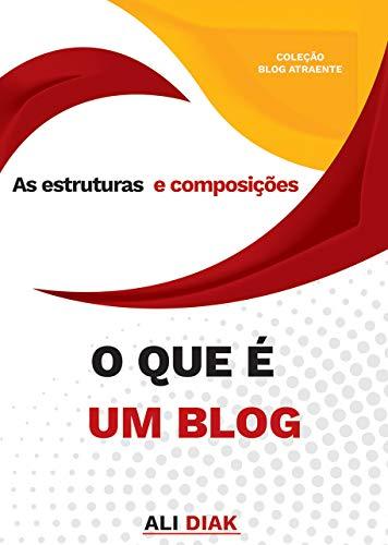 O que é um blog ?: As estruturas e composições (Portuguese Edition) por Ali Diak