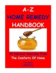 A TO Z HOME REMEDY HANDBOOK-THIRTY ALL NATURAL SOLUTIONS FROM THE COMFORTS OF HOME (English Edition)