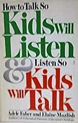 How to Talk So Kids Will Listen and Listen So Kids Will Talk by Adele Faber (1980-10-24)