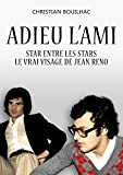 Adieu l'Ami: Star entre les stars le vrai visage de Jean Reno