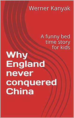 Why England never conquered China: A funny bed time story for kids (kids book Book 1) (English Edition)