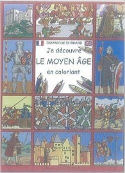 Je découvre le Moyen Age en coloriant de Dominique Ehrhard