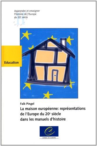 La maison européenne : représentations de l'Europe du 20e siècle dans les manuels d'histoire par Falk Pingel