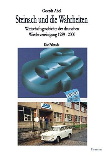 Steinach und die Wahrheiten: Wirtschaftsgeschichte der deutschen Wiedervereinigung 1989 bis 2000 – Eine Fallstudie