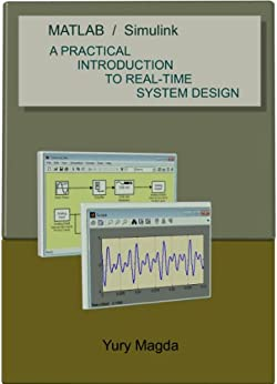 MATLAB and Simulink: A practical introduction to real-time system design (English Edition) de [Magda, Yury]