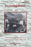 [(Enclosing Water : Nature and Political Economy in a Mediterranean Valley, 1796-1916)] [By (author) Stefania Barca] published on (July, 2010)